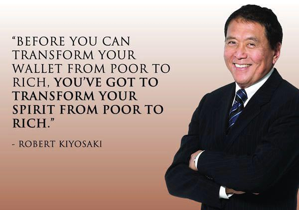 Before you can transform your wallet from poor to rich, you've got to transform your spirit from poor to rich. – Robert Kiyosaki