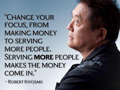 Change your focus, from making money to serving more people. Serving more people makes the money come in. – Robert Kiyosaki