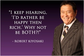 I keep hearing, I'd rather be happy then rich. Why not be both? – Robert Kiyosaki