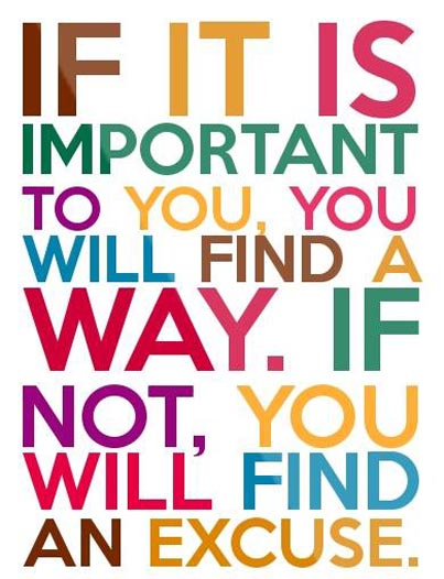 Inspirational picture quote - If it is important to you, you will find a way - if not, you will find an excuse