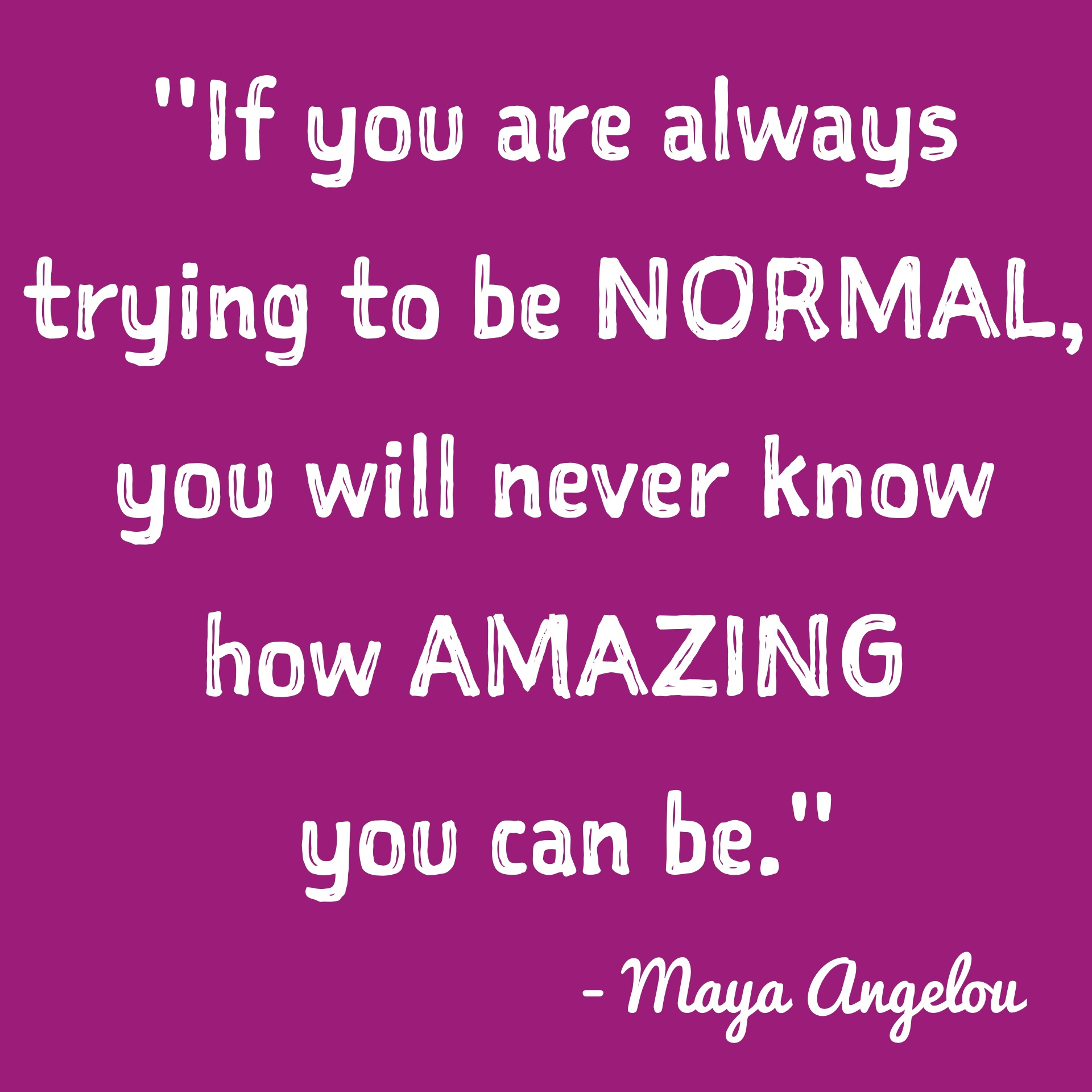 Inspirational Picture Quote   If You Are Always Trying To Be Normal, You  Will Never