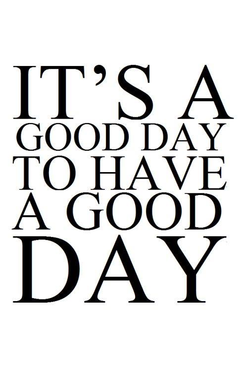 Inspirational picture quote - It's a good day to have a good day