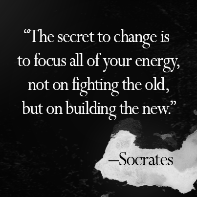 Inspirational picture quote - The secret to change is to focus all of your energy not on fighting the old, but on building the new