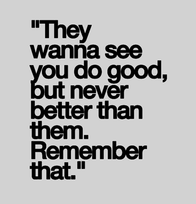 Inspirational picture quote - They wanna see you do good, but never better than them - remember that
