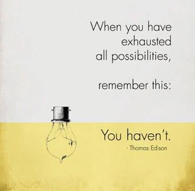 Inspirational picture quote - When you have exhausted all possibilities rmember this - you haven't - Thomas Edison