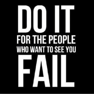 Inspirational picture quote - do it for the people who want to see you fail