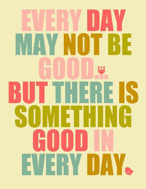 Inspirational picture quote - every day may not be good but there is something good in every day