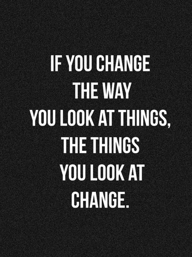 Inspirational picture quote - if you chance the way you look at things - the things you look at change