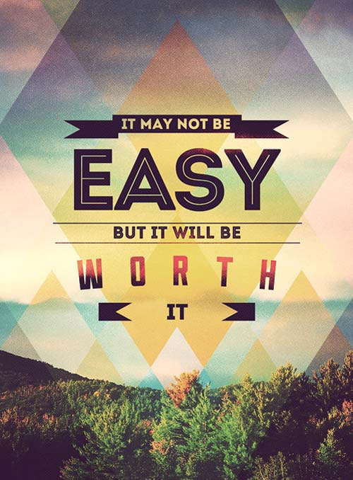 Inspirational picture quote - it may not be easy but it will be worth it