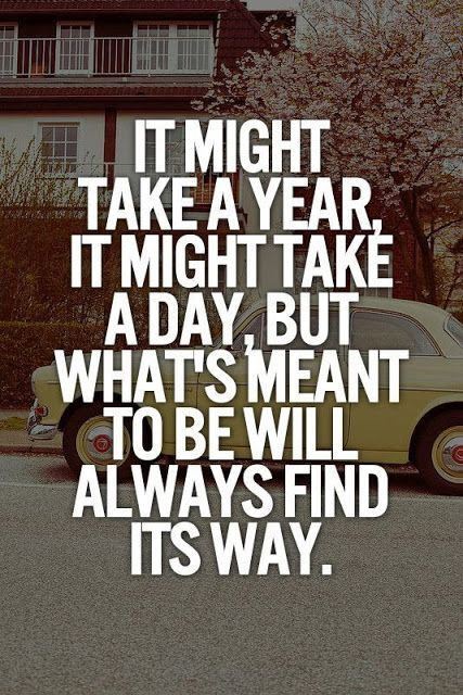 Inspirational picture quote - it might take a year - it might take a day - but what's meant to be will always find its way