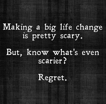 Inspirational picture quote - making a big life change is pretty scary - but, know what's even scarier - regret