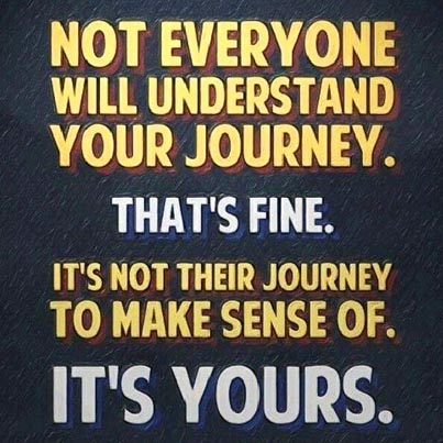 Inspirational picture quote - not everyone will understand your journey - that's fine - it's not their journey to make sense of - it's yours