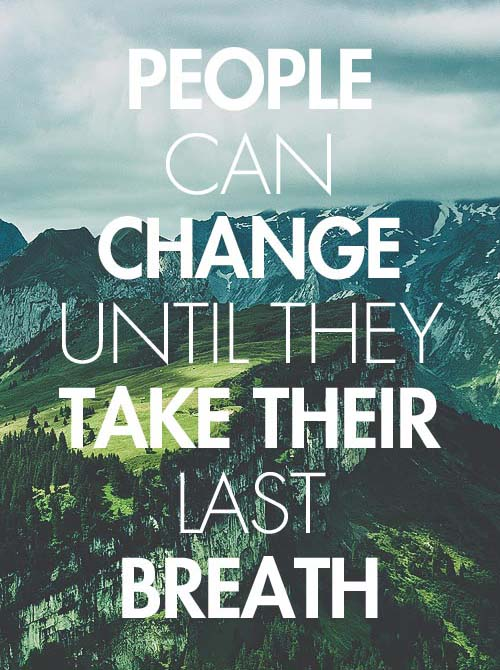 Inspirational picture quote - people can change until they take their last breath
