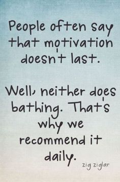 Inspirational picture quote - people often say that motivation doesn't last - well neither does bathing that's why we recommend it daily - Zig Ziglar