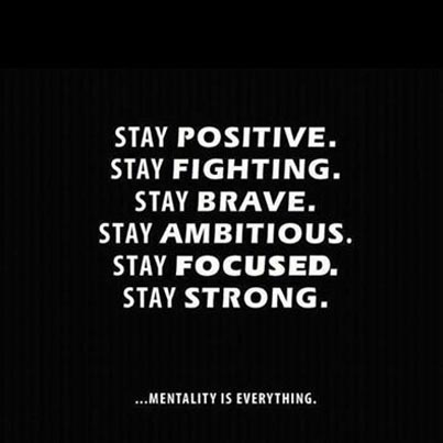 Inspirational picture quote - stay positive, fighting, brave, ambitious, focused, strong - mentality is everything