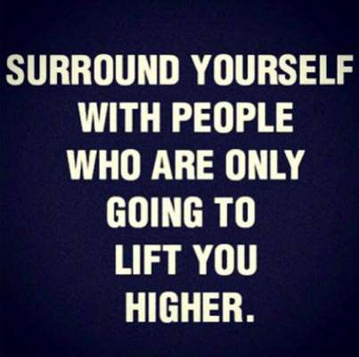 Inspirational picture quote - surround yourself with people who are only going to lift you higher