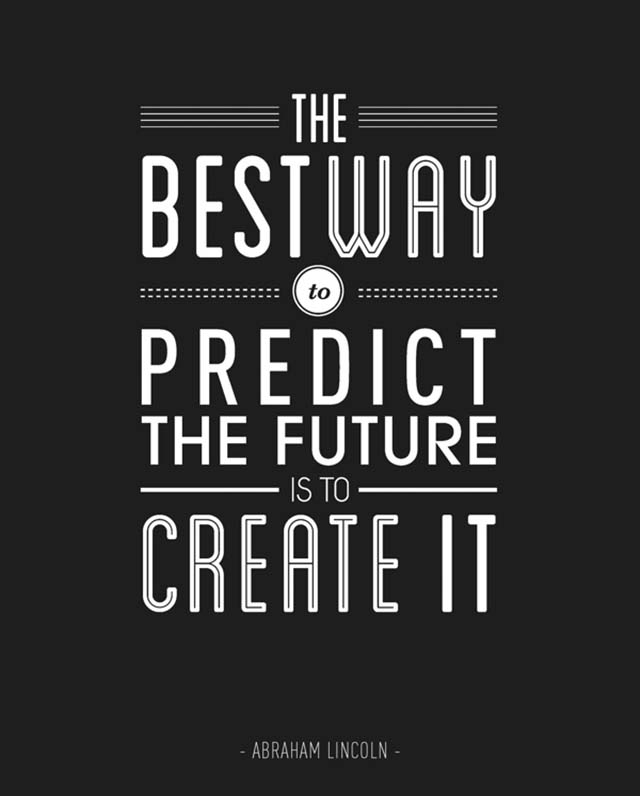 Inspirational picture quote - the best way to predict the future is to create it - Abraham Lincoln