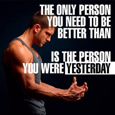 Inspirational picture quote - the only person you need to be better than is the person you were yesterday
