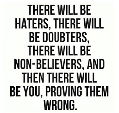 Inspirational picture quote   there will be haters, doubters, not