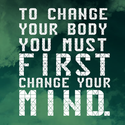 Inspirational picture quote - to change your body you must first change your mind