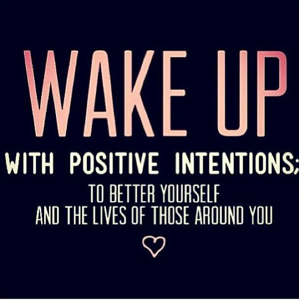 Inspirational picture quote - wake up with positive intensions to better yourself and the lives of those around you