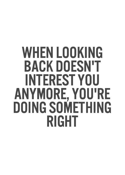 Inspirational picture quote - when looking back doesn't interest you anymore, you're doing something right