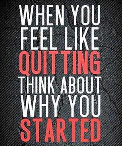 Inspirational picture quote - when you feel like quitting think about why you started