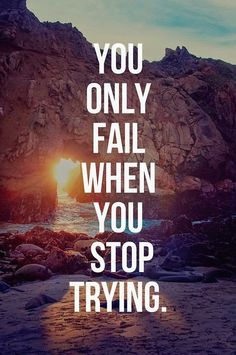Inspirational picture quote - you only fail when you stop trying