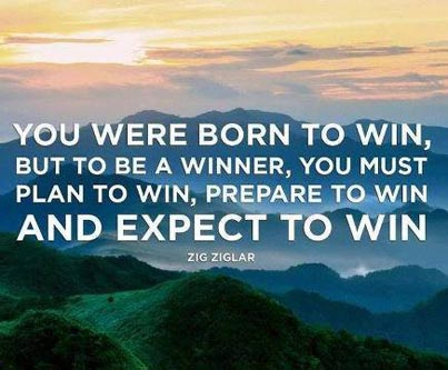 Inspirational picture quote - you were born to win, but to be a winner you must plan to win, prepare to win and expect to win - Zig Ziglar
