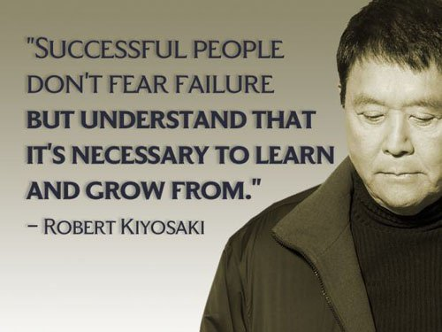 Successful people don't fear failure but understand that it's necessary to learn and grow from. – Robert Kiyosaki
