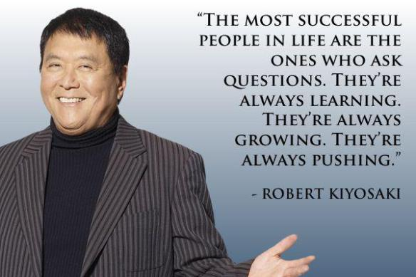 The most successful people in life are the ones who ask questions. They're always learning. They're always growing. They're always pushing. – Robert Kiyosaki