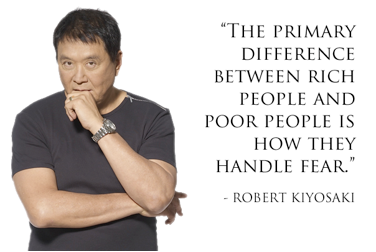 The primary difference between rich people and poor people is how they handle fear. – Robert Kiyosaki