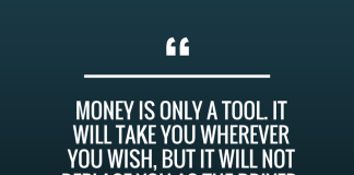 Money is only a tool. It will take you where you wish, but it will not replace you as the driver. - Ayn Rand