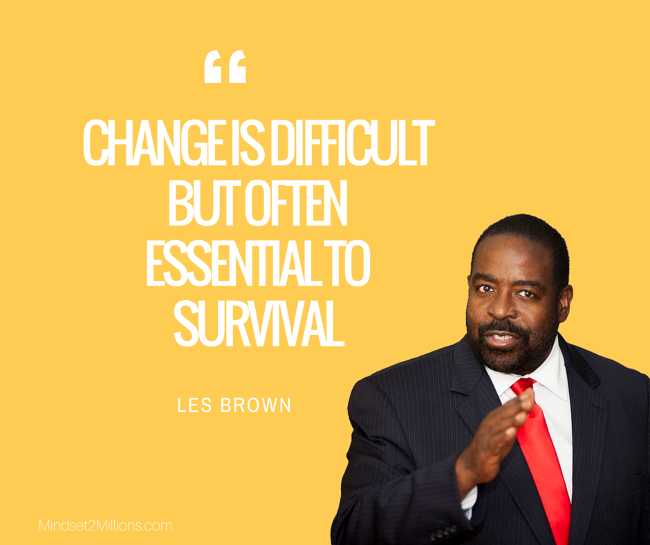Les Brown_Change is difficult but often essential to survival