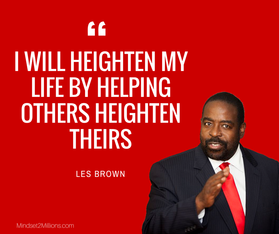 Les Brown_I will heighten my life by helping others heighten theirs