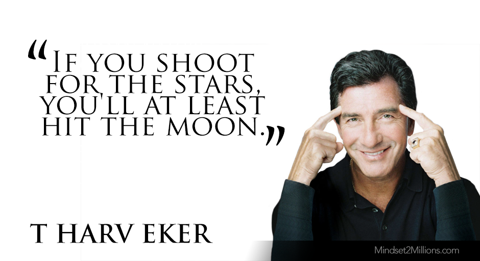 T Harv Eker Quotes on developing Millionaire Mindset_If you shoot for the stars, you'll at least hit the moon