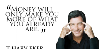 T Harv Eker Quotes on developing Millionaire Mindset_Money will only make you more of what you already are