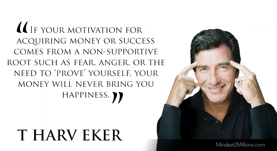 T Harv Eker Quotes on developing Millionaire Mind_your money will never bring you happiness