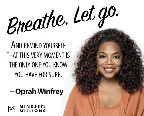 Oprah Winfrey Quote - Breathe Let go And remind yourself that this very moment is the only one you know you have for sure_Mindset2Millions
