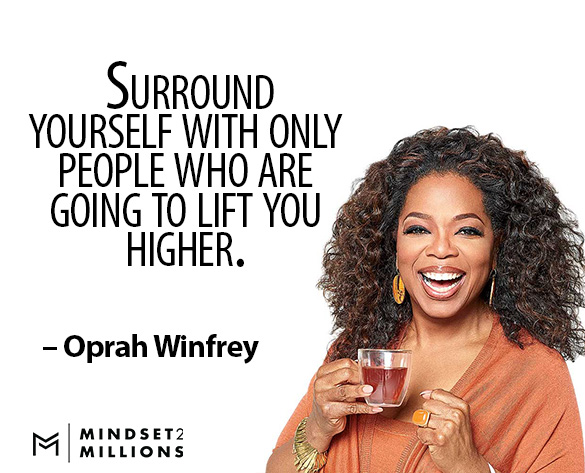 Surround yourself with only people who are going to lift you higher_Oprah Winfrey Quote_Mindset2Millions